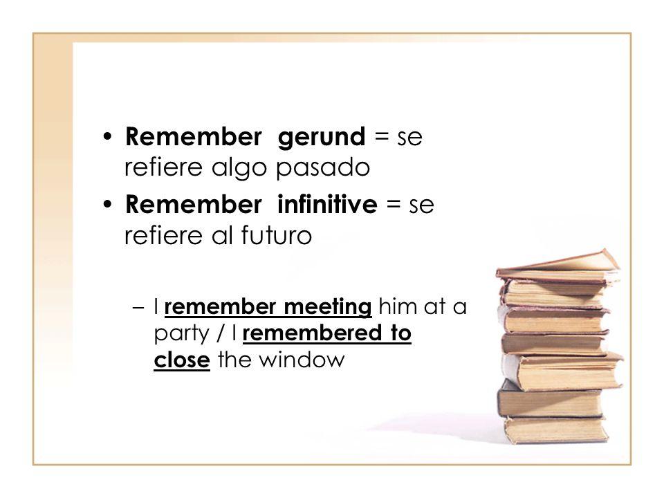 Remember gerund = se refiere algo pasado