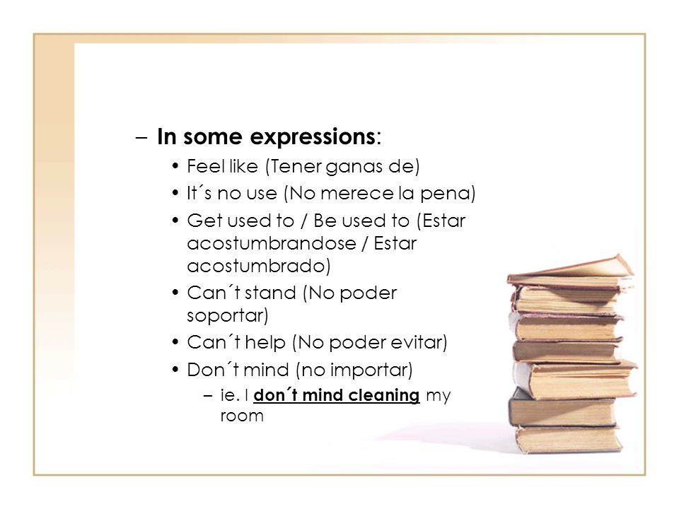 In some expressions: Feel like (Tener ganas de)