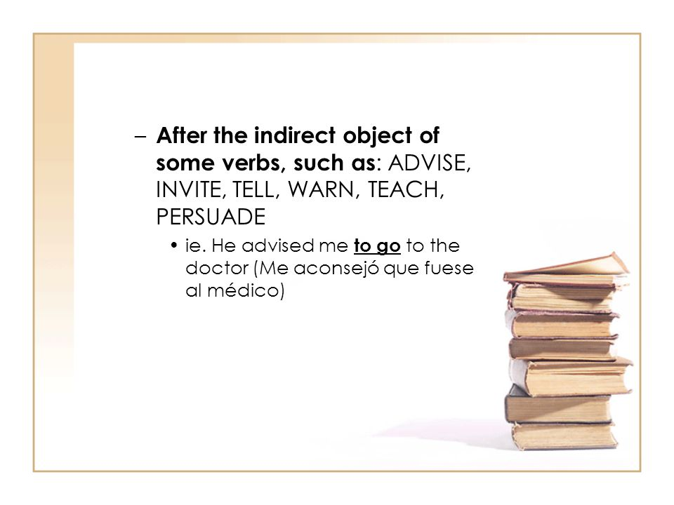 After the indirect object of some verbs, such as: ADVISE, INVITE, TELL, WARN, TEACH, PERSUADE