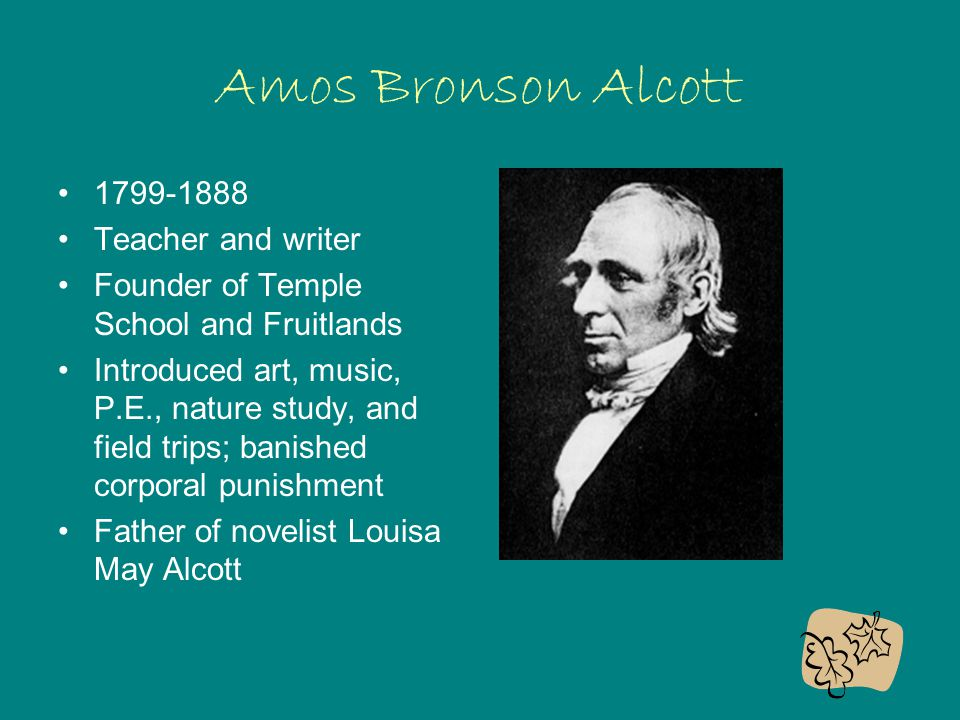 Amos Bronson Alcott 1799-1888 Teacher and writer