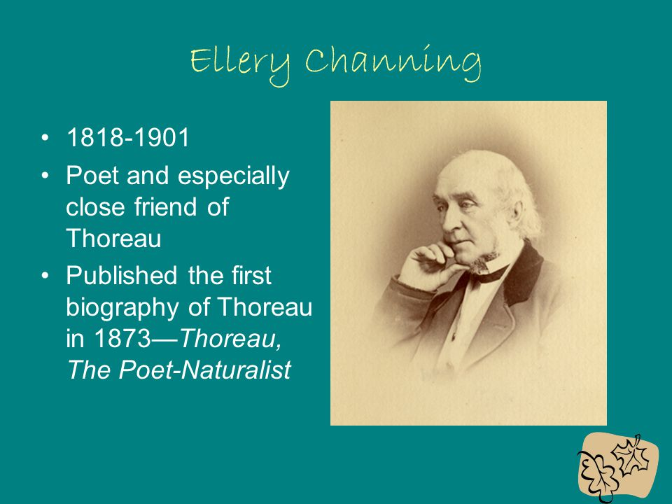 Ellery Channing 1818-1901 Poet and especially close friend of Thoreau