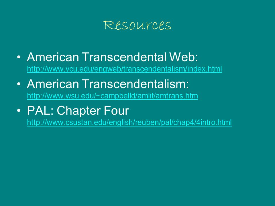 Resources American Transcendental Web: http://www.vcu.edu/engweb/transcendentalism/index.html.