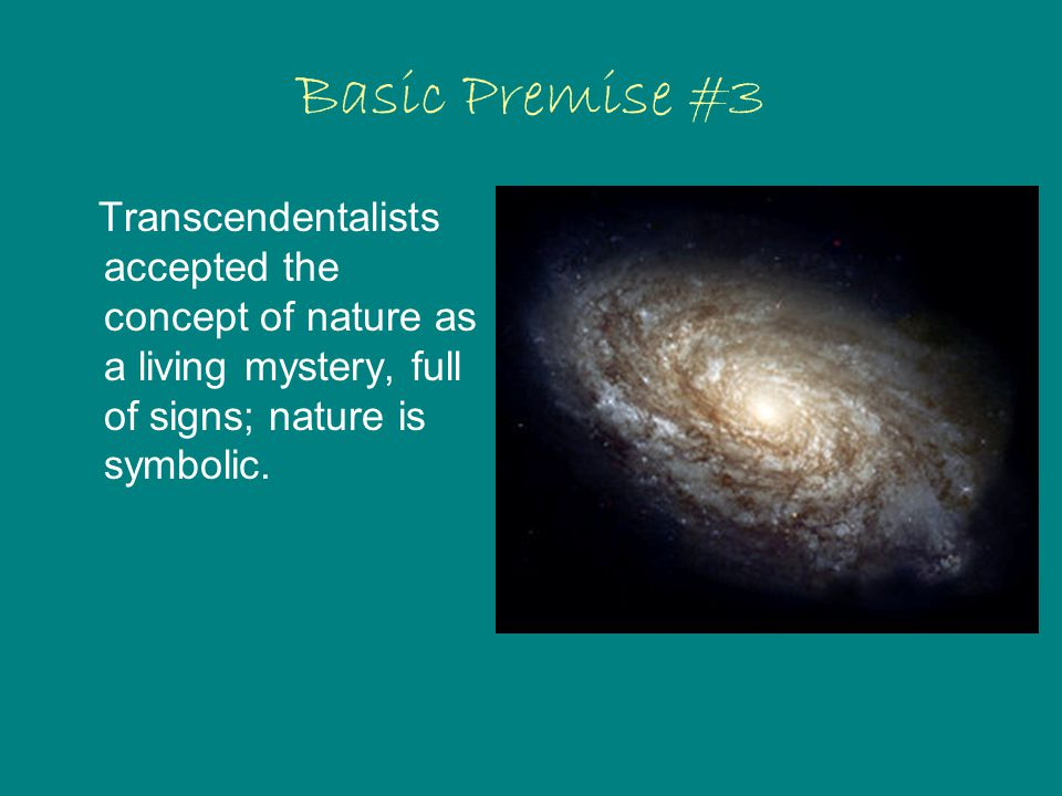 Basic Premise #3 Transcendentalists accepted the concept of nature as a living mystery, full of signs; nature is symbolic.