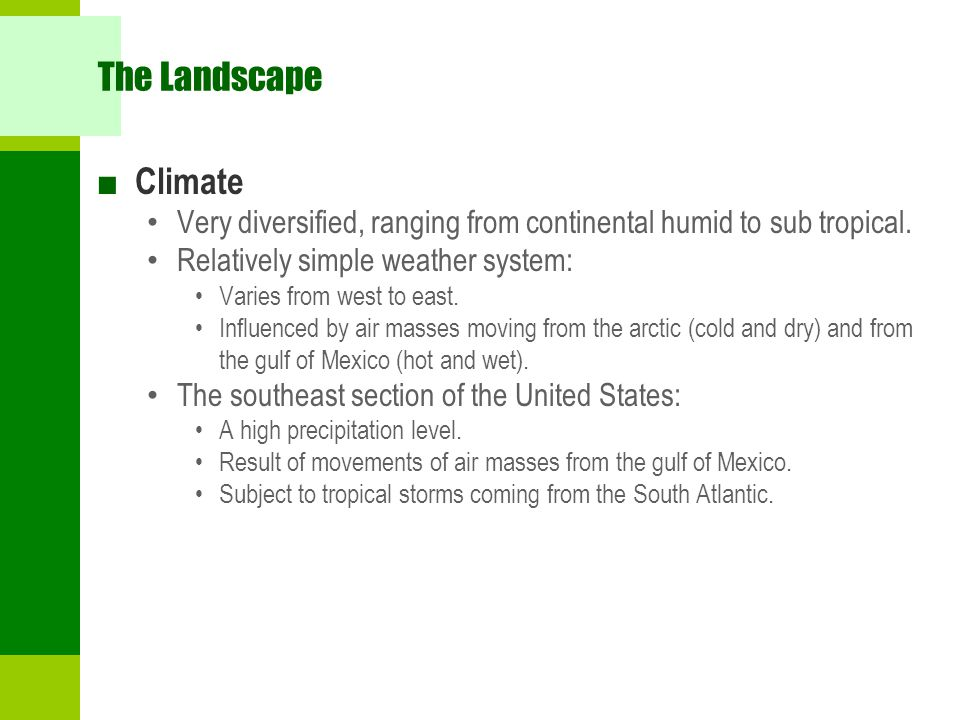 The Landscape Climate. Very diversified, ranging from continental humid to sub tropical. Relatively simple weather system: