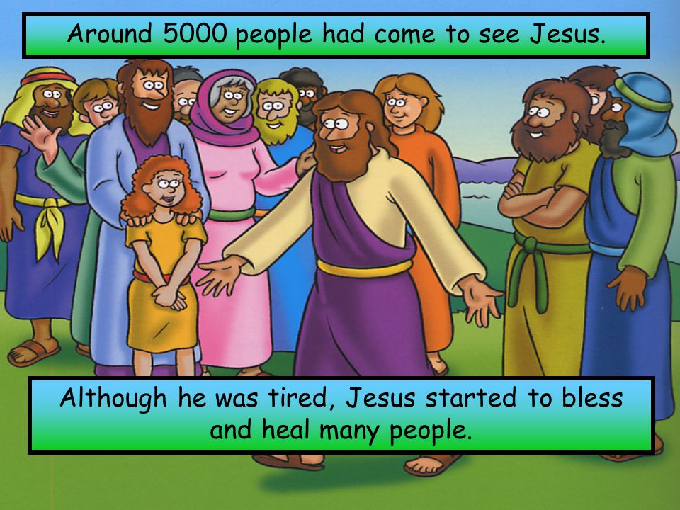 Around 5000 people had come to see Jesus.