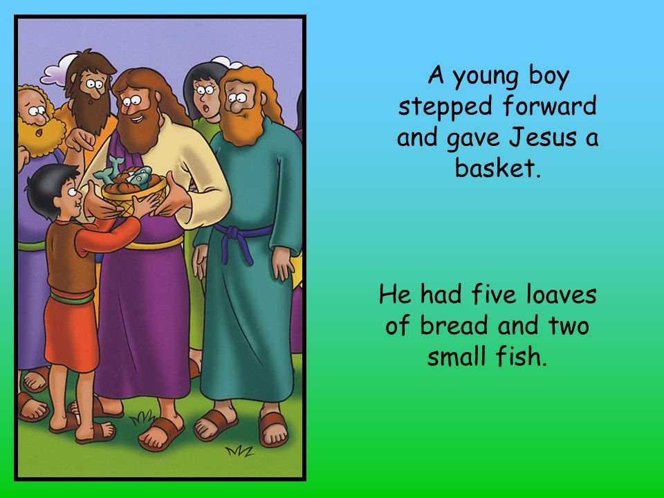 A young boy stepped forward and gave Jesus a basket.