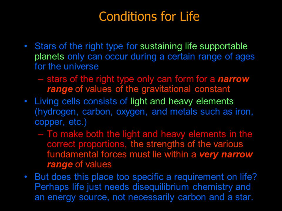 Conditions for Life Stars of the right type for sustaining life supportable planets only can occur during a certain range of ages for the universe.