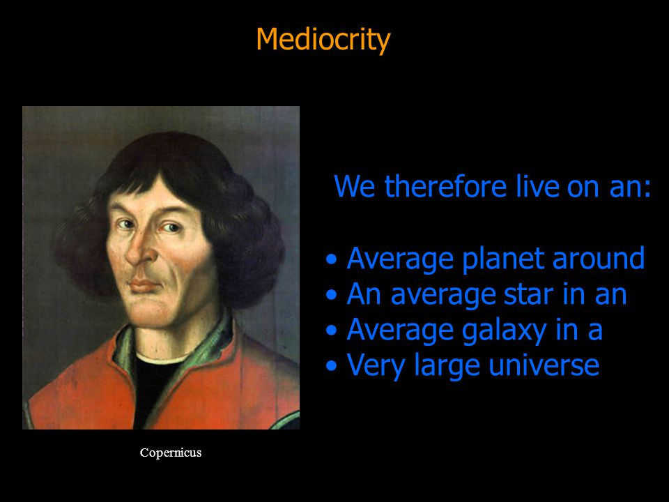 We therefore live on an: Average planet around An average star in an