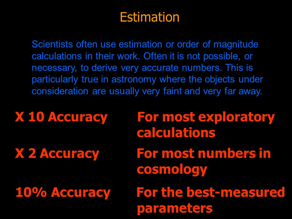 X 10 Accuracy For most exploratory calculations