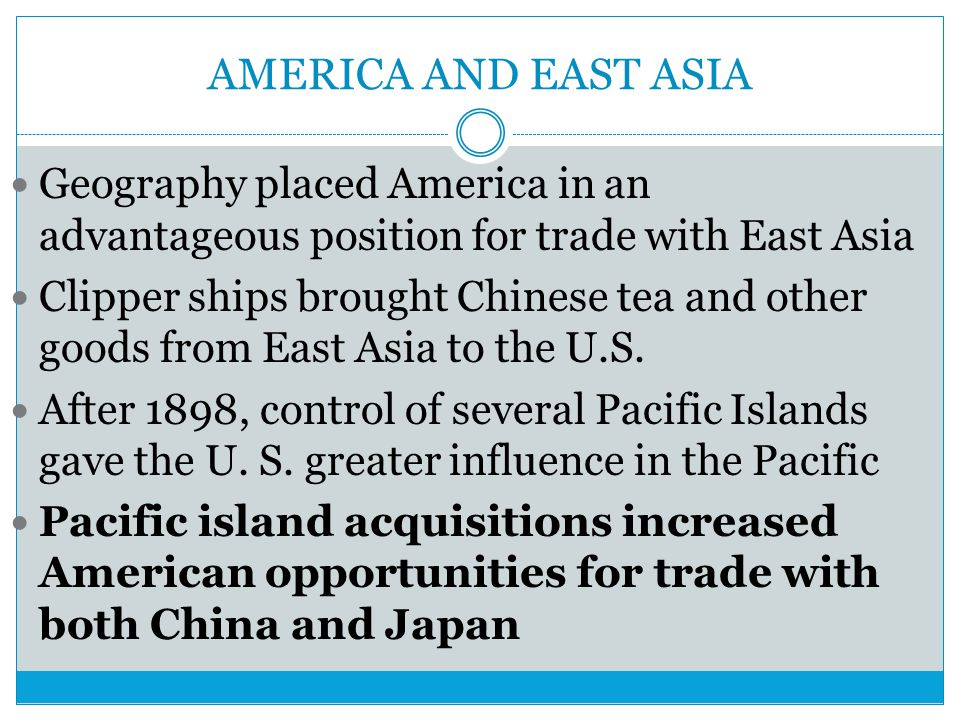 AMERICA AND EAST ASIA Geography placed America in an advantageous position for trade with East Asia.
