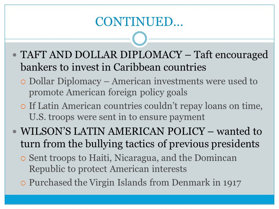 CONTINUED… TAFT AND DOLLAR DIPLOMACY – Taft encouraged bankers to invest in Caribbean countries.