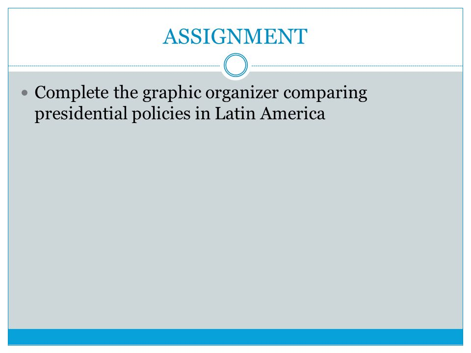 ASSIGNMENT Complete the graphic organizer comparing presidential policies in Latin America