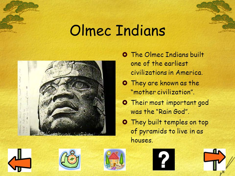 Olmec Indians The Olmec Indians built one of the earliest civilizations in America. They are known as the mother civilization .