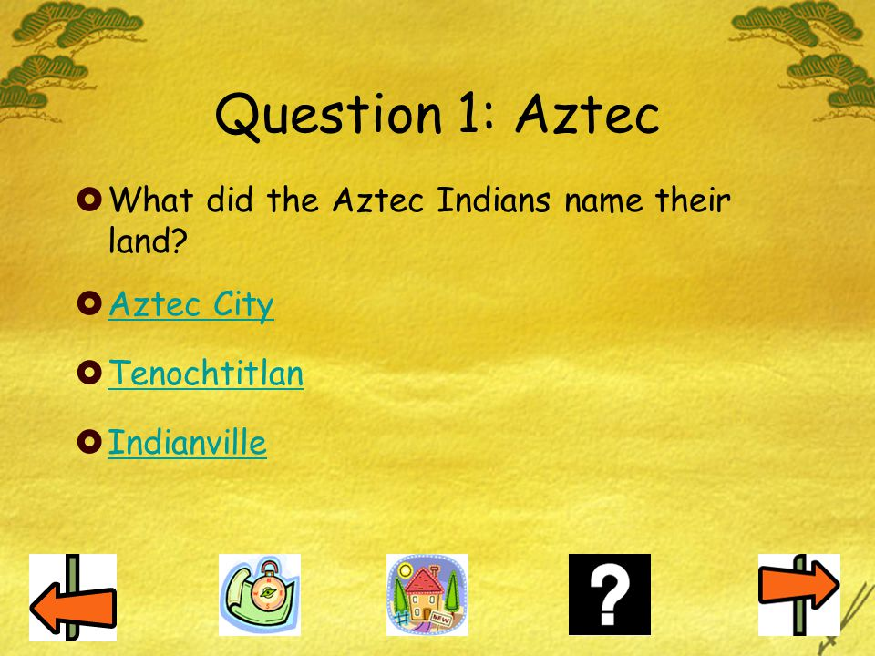 Question 1: Aztec What did the Aztec Indians name their land