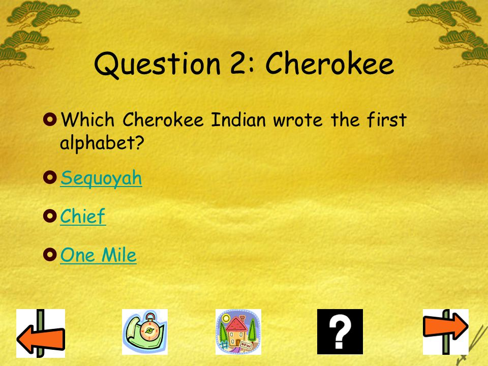 Question 2: Cherokee Which Cherokee Indian wrote the first alphabet