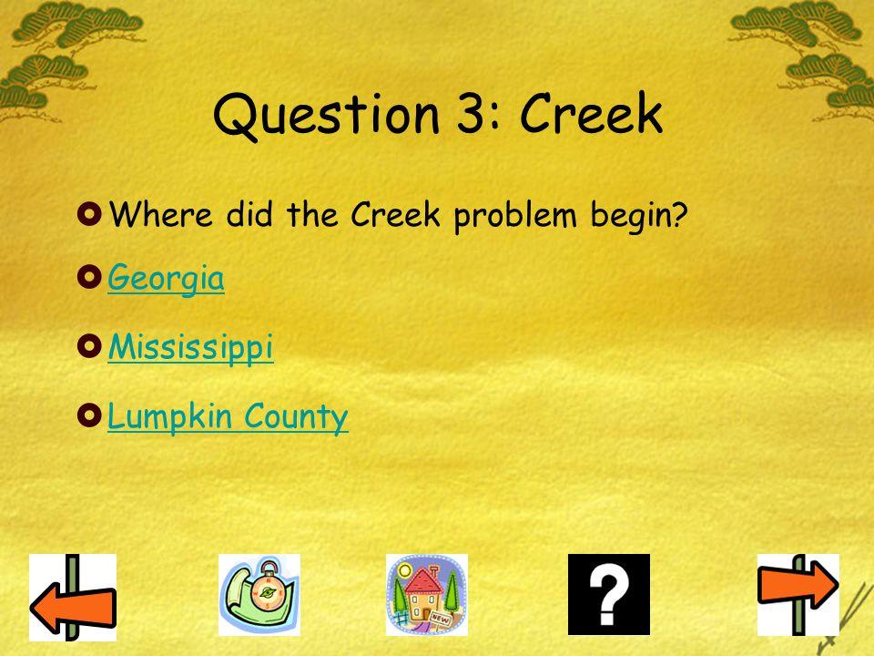 Question 3: Creek Where did the Creek problem begin Georgia