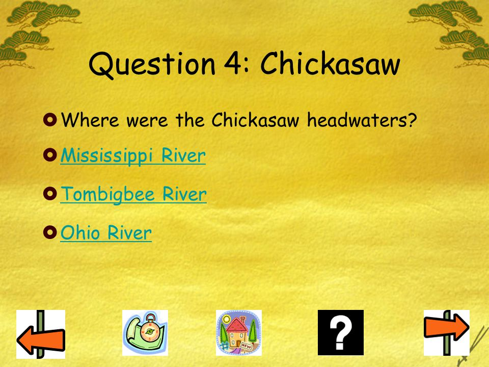 Question 4: Chickasaw Where were the Chickasaw headwaters