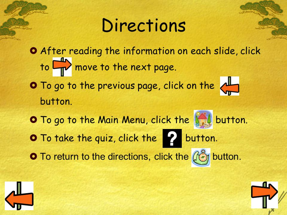 Directions After reading the information on each slide, click to move to the next page. To go to the previous page, click on the button.