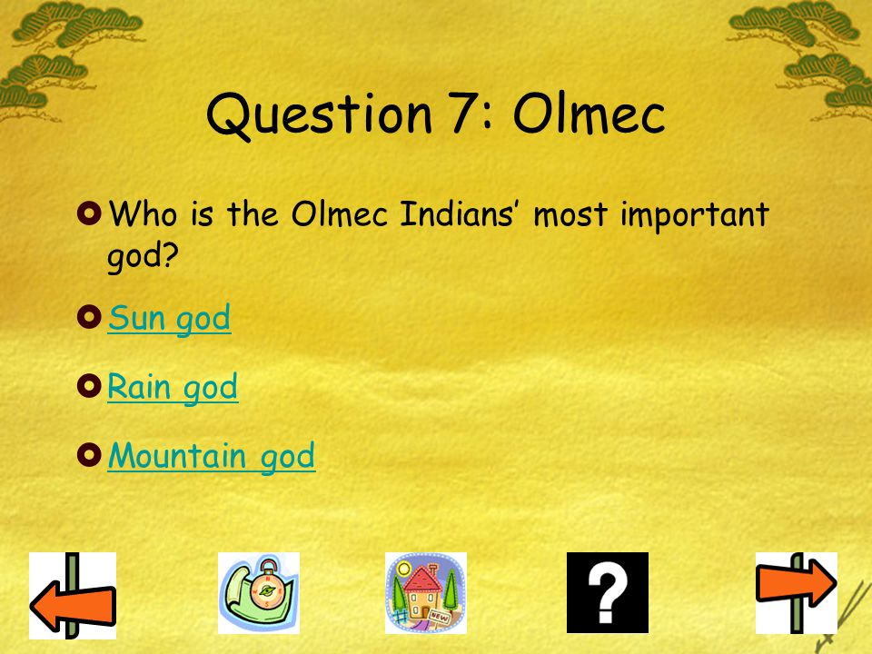 Question 7: Olmec Who is the Olmec Indians' most important god