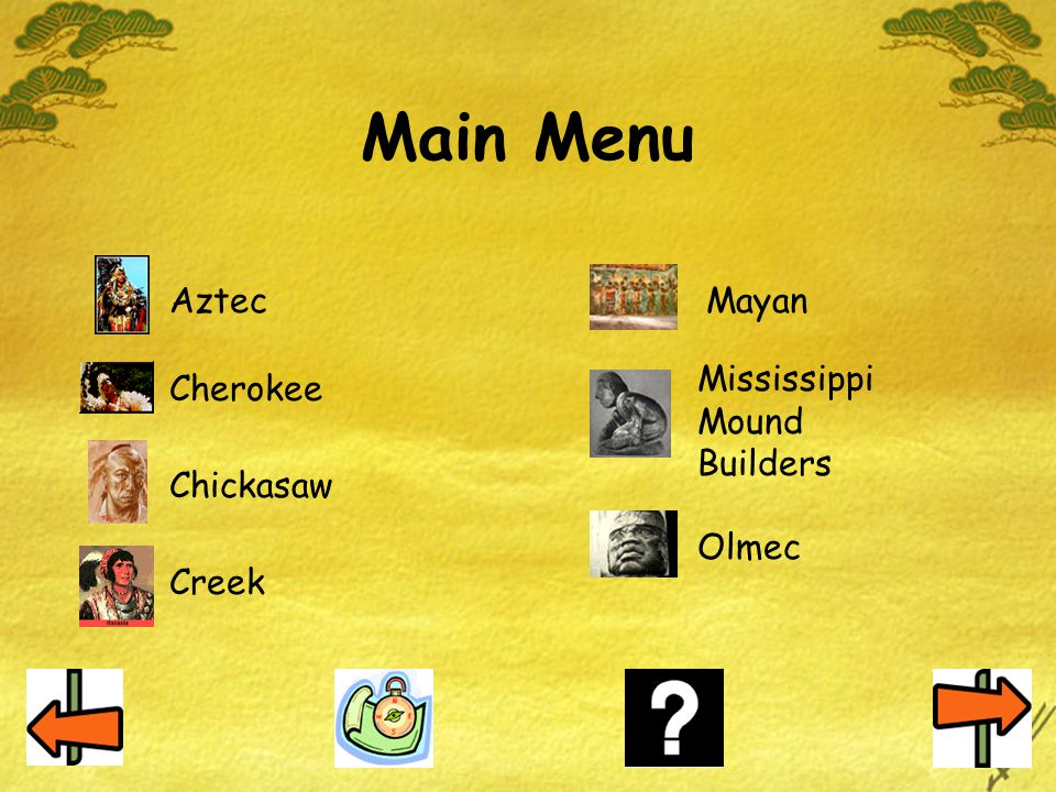 Main Menu Aztec Mayan Mississippi Mound Builders Cherokee Chickasaw