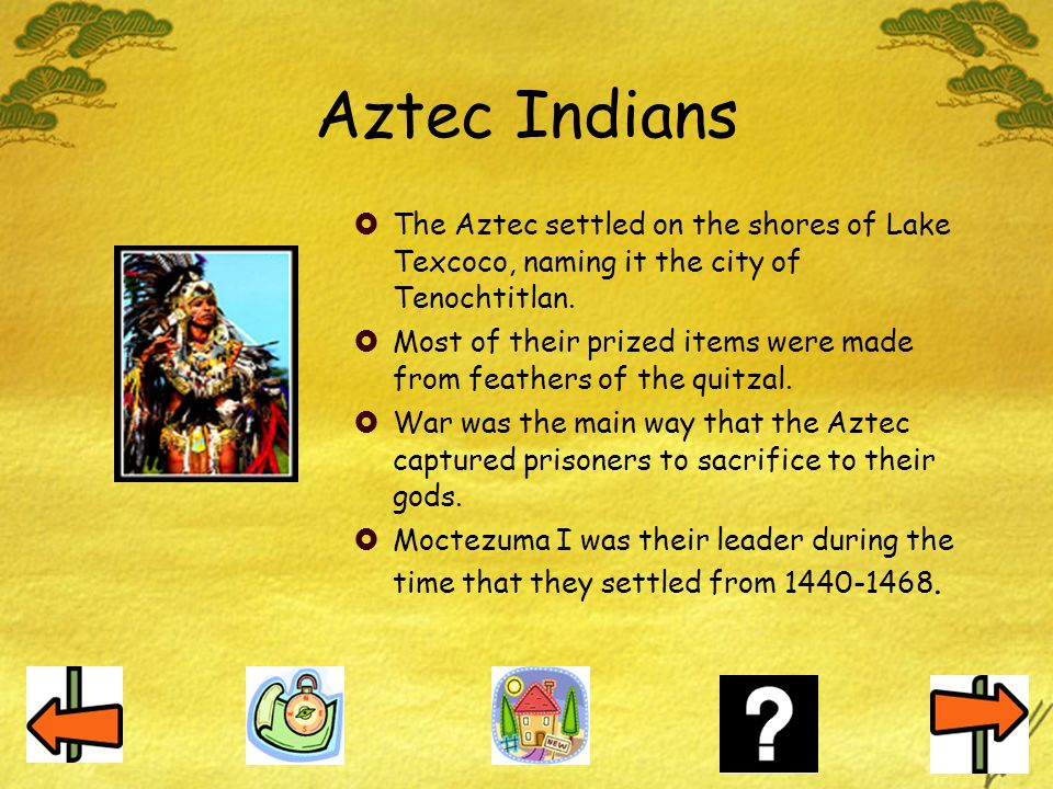 Aztec Indians The Aztec settled on the shores of Lake Texcoco, naming it the city of Tenochtitlan.
