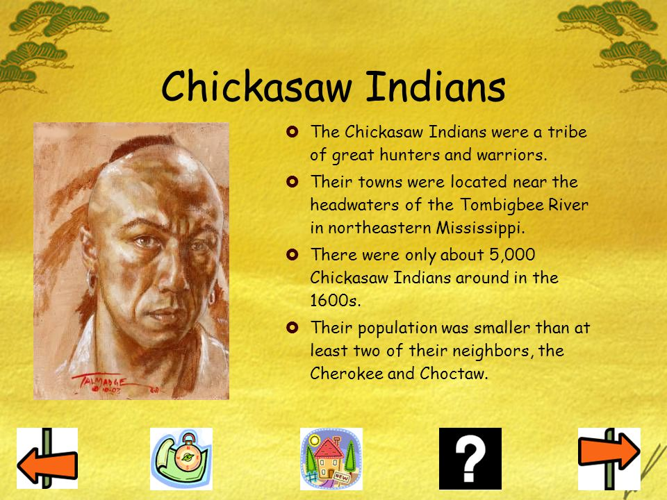 Chickasaw Indians The Chickasaw Indians were a tribe of great hunters and warriors.
