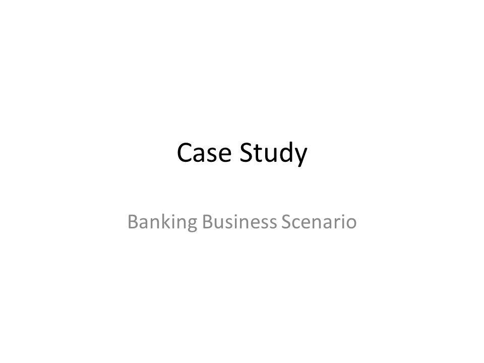 Banking Business Scenario