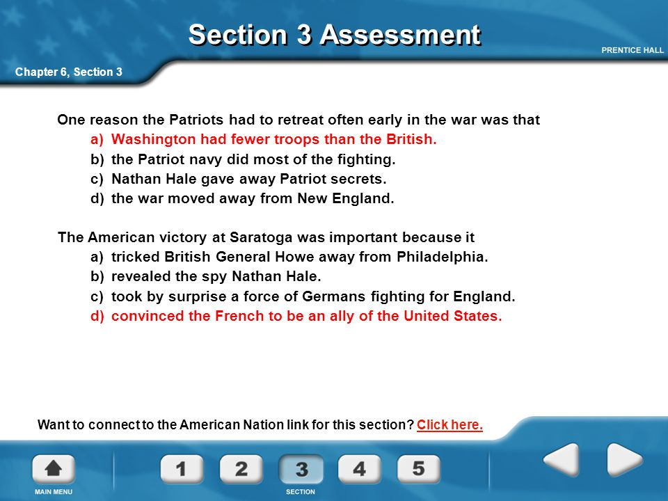 Section 3 Assessment Chapter 6, Section 3. One reason the Patriots had to retreat often early in the war was that.