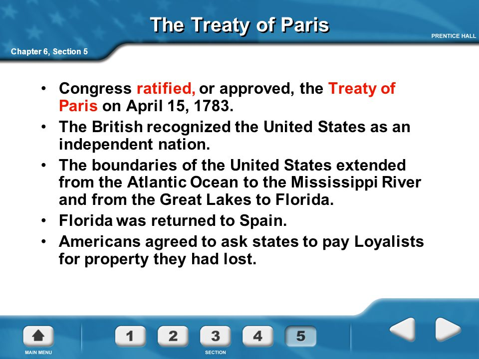 The Treaty of Paris Chapter 6, Section 5. Congress ratified, or approved, the Treaty of Paris on April 15, 1783.