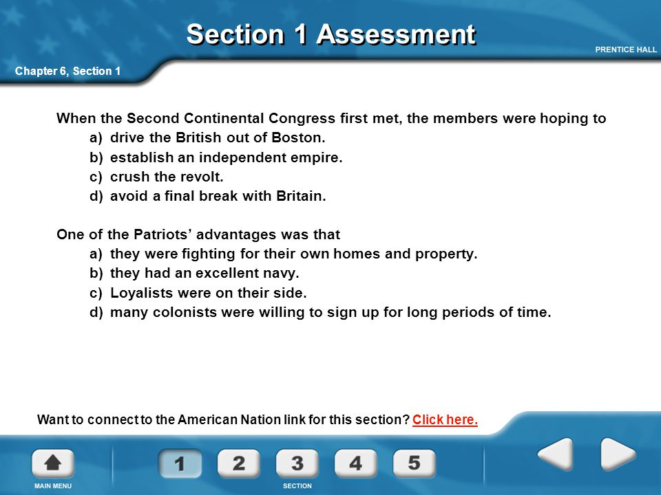 Section 1 Assessment Chapter 6, Section 1. When the Second Continental Congress first met, the members were hoping to.