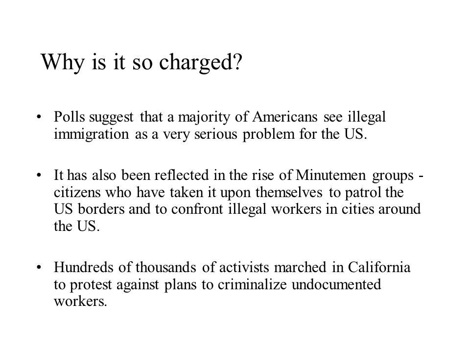 Why is it so charged Polls suggest that a majority of Americans see illegal immigration as a very serious problem for the US.
