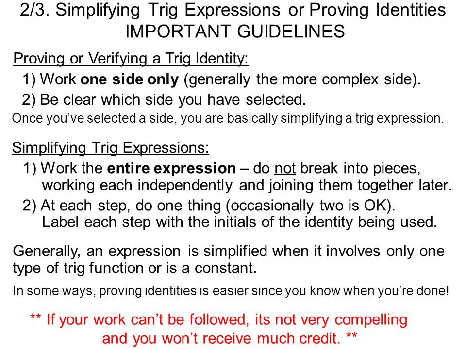 2/3. Simplifying Trig Expressions or Proving Identities IMPORTANT GUIDELINES