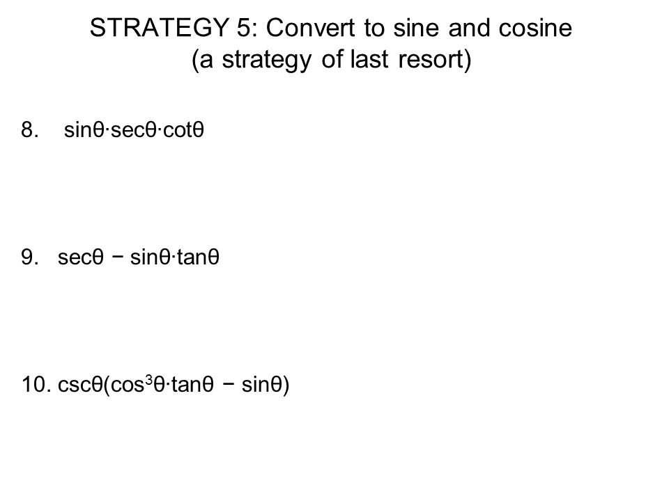 STRATEGY 5: Convert to sine and cosine (a strategy of last resort)