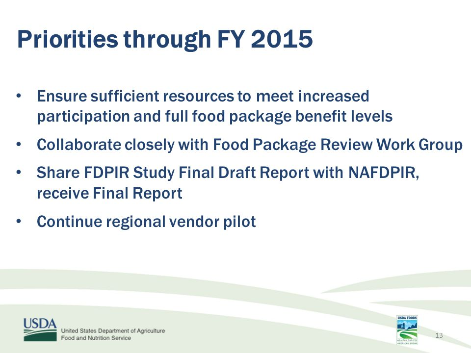 Priorities through FY 2015 Ensure sufficient resources to meet increased participation and full food package benefit levels.