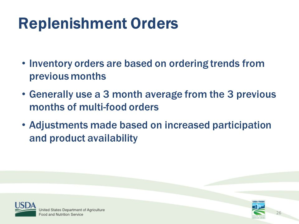 Replenishment Orders Inventory orders are based on ordering trends from previous months.