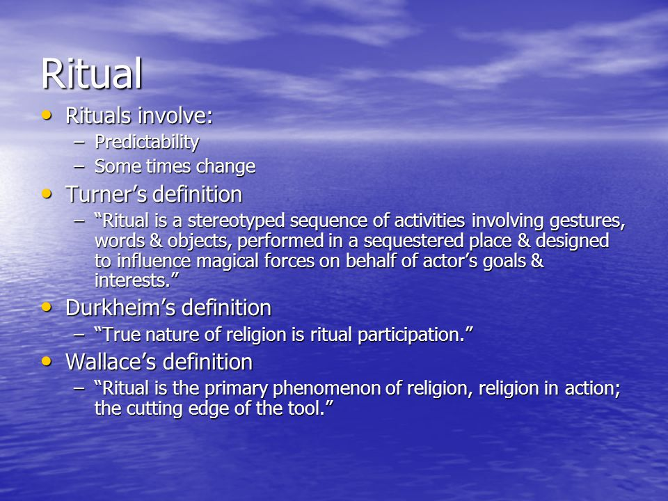 Ritual Rituals involve: Turner's definition Durkheim's definition