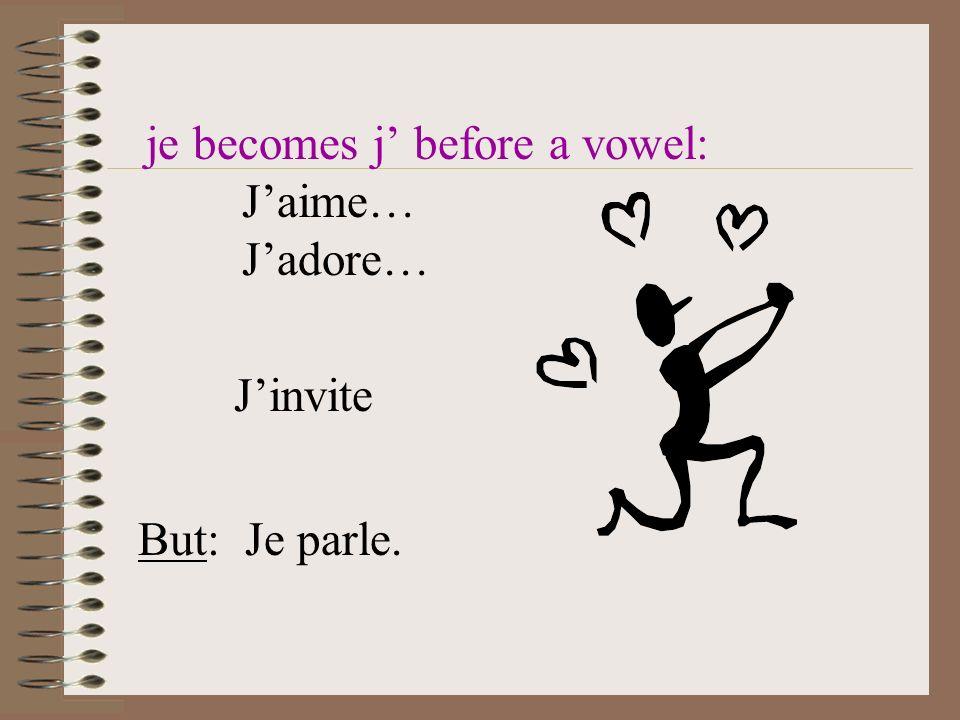 je becomes j' before a vowel: J'aime… J'adore…