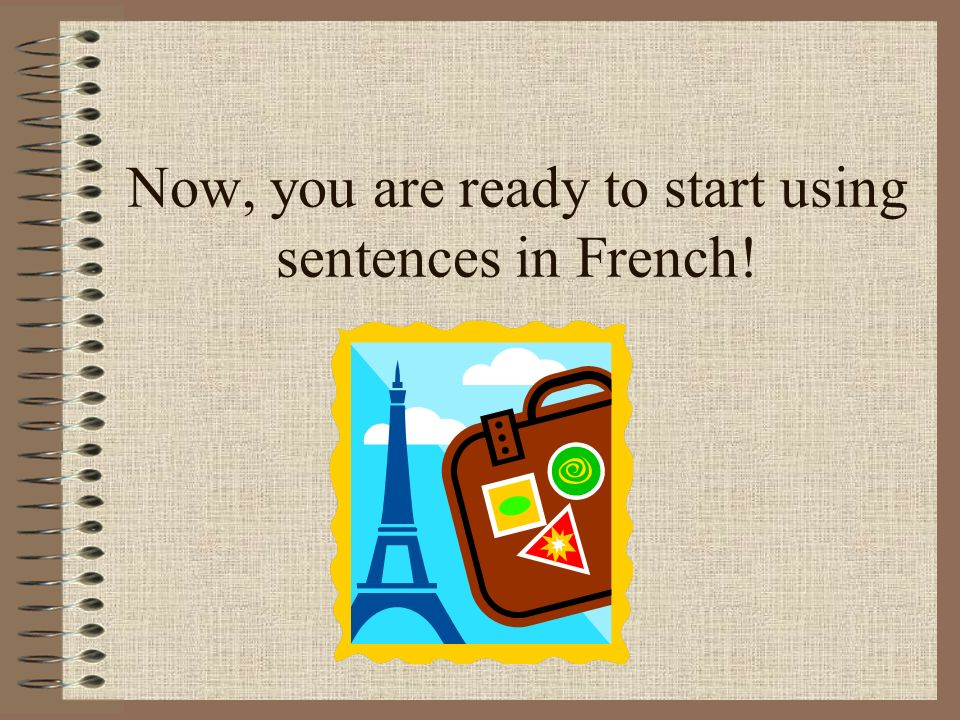 Now, you are ready to start using sentences in French!