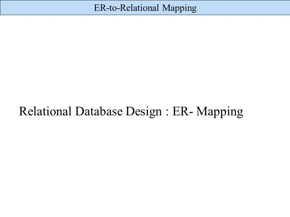 Relational Database Design : ER- Mapping