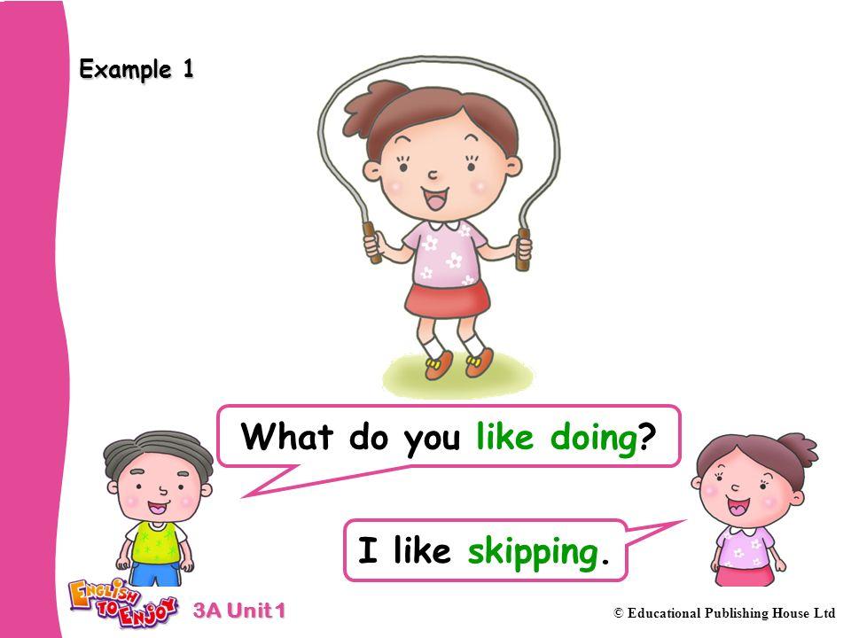 What do you like doing I like skipping.