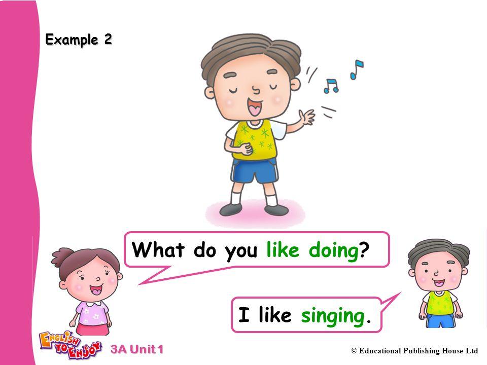 Example 2 What do you like doing I like singing.