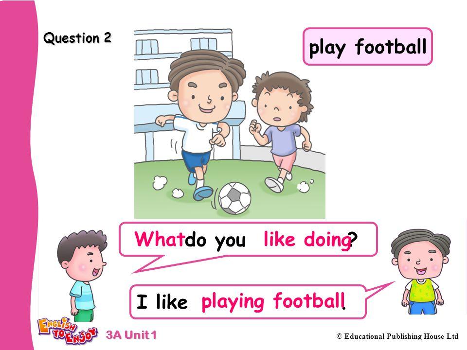 play football What like doing playing football
