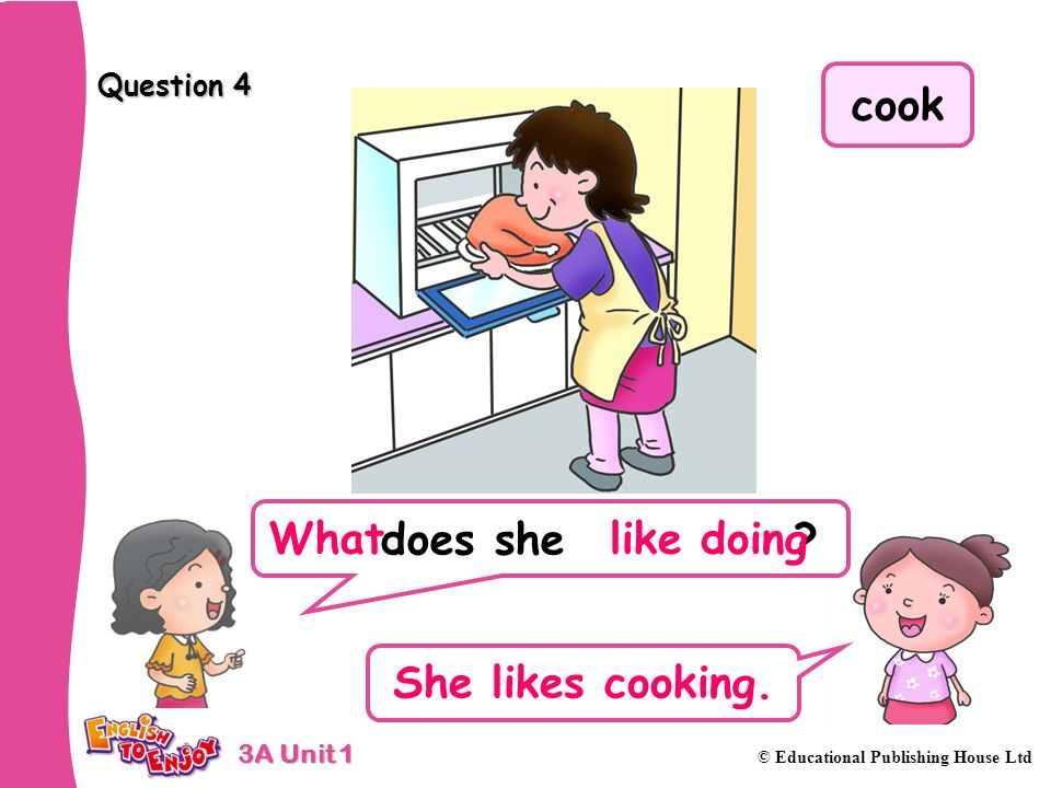 cook What like doing She likes cooking.
