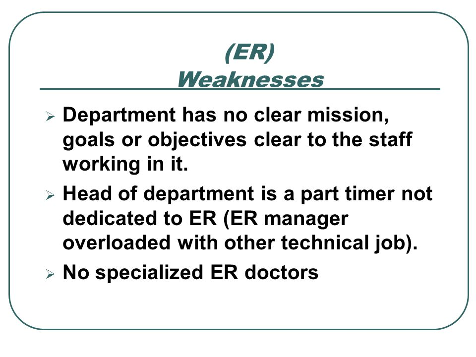 (ER)Weaknesses. Department has no clear mission, goals or objectives clear to the staff working in it.