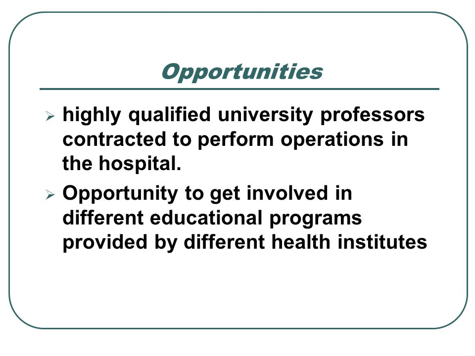 Opportunitieshighly qualified university professors contracted to perform operations in the hospital.