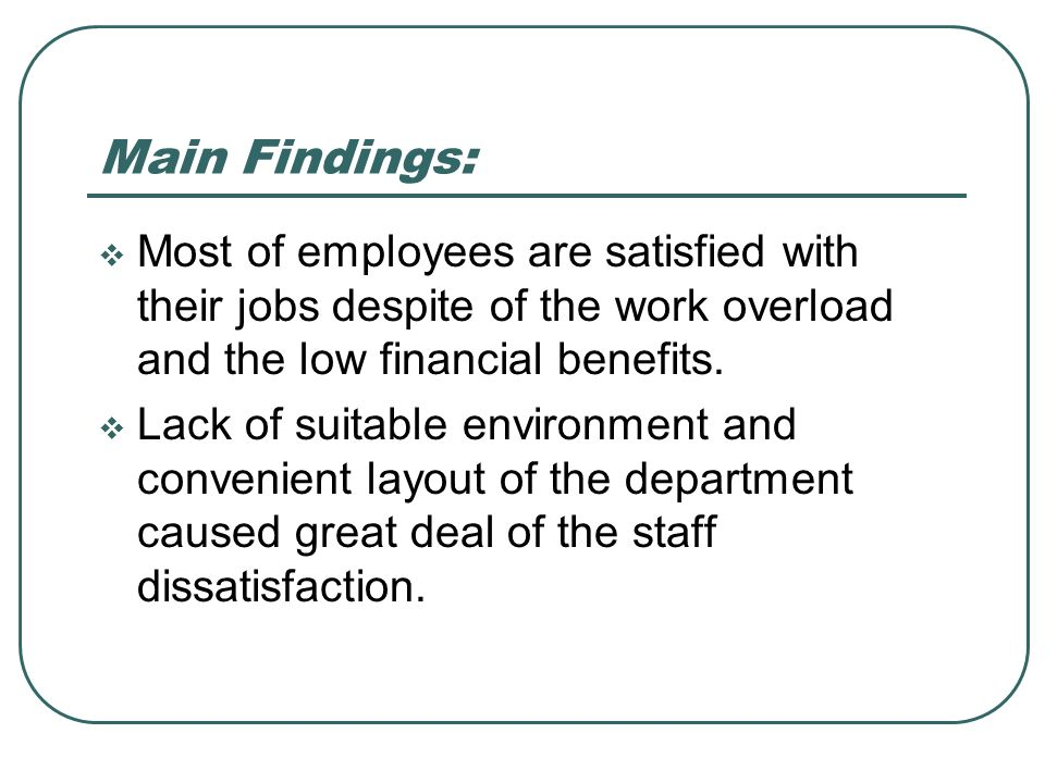 Main Findings:Most of employees are satisfied with their jobs despite of the work overload and the low financial benefits.