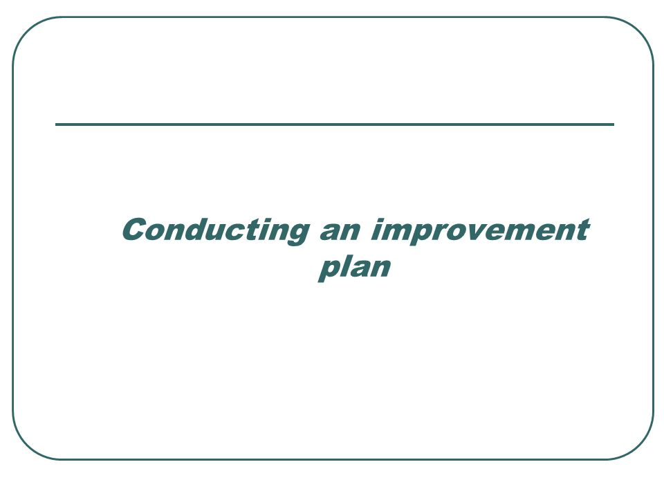 Conducting an improvement plan