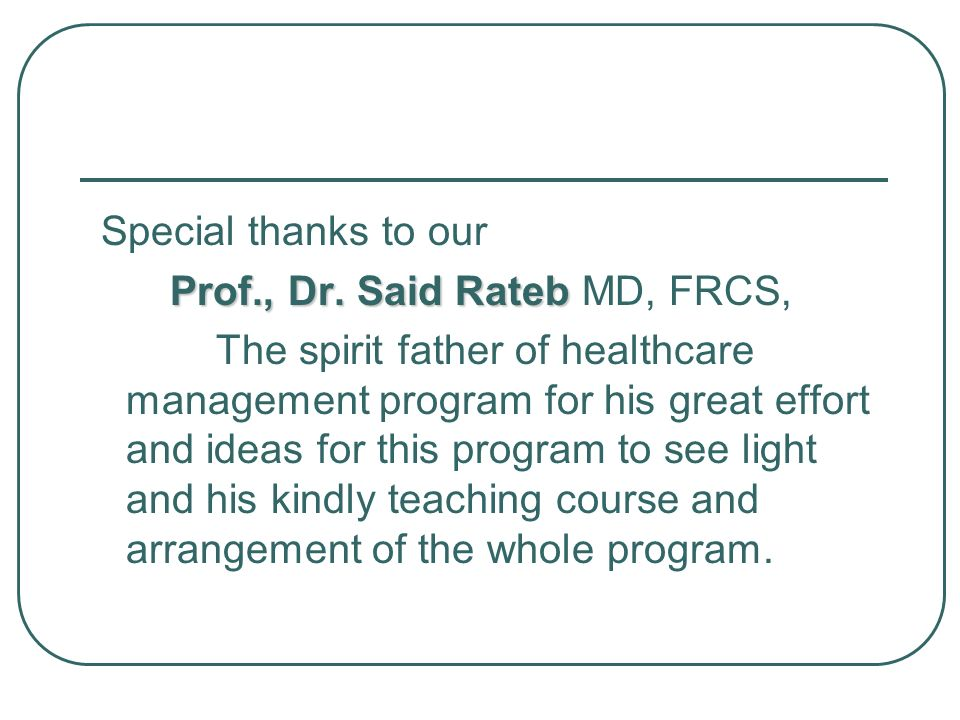Special thanks to ourProf., Dr. Said Rateb MD, FRCS,