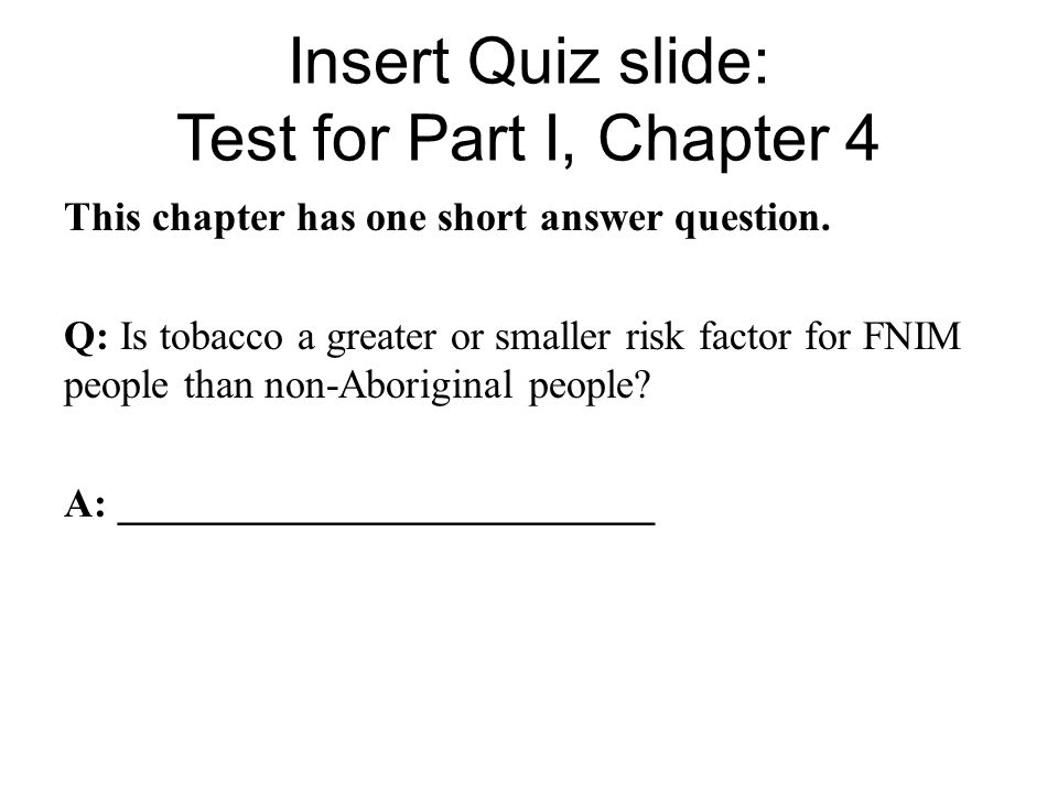 Insert Quiz slide: Test for Part I, Chapter 4