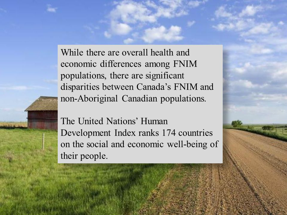 While there are overall health and economic differences among FNIM populations, there are significant disparities between Canada's FNIM and non-Aboriginal Canadian populations.